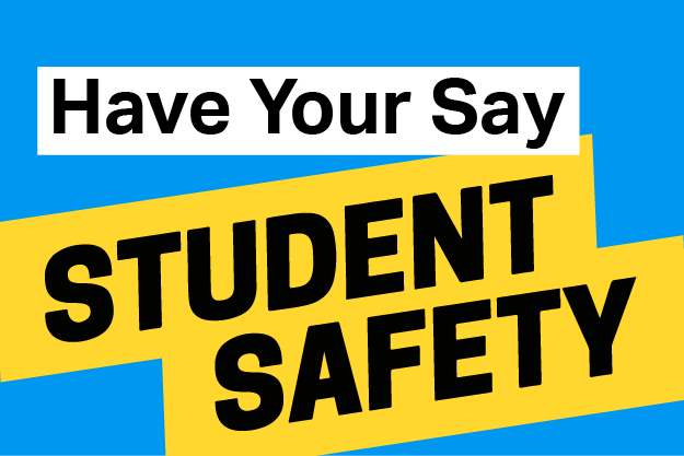 Have your say on Student Safety!